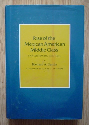 Rise of the Mexican American Middle Class: San Antonio, 1929-1941 (Centennial Series of the Association of Former Studen