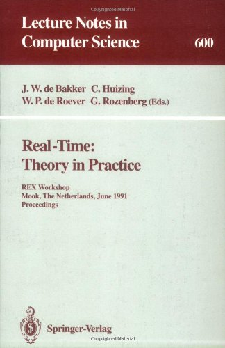 Real-Time: Theory in Practice: REX Workshop, Mook, The Netherlands, June 3-7, 1991. Proceedings (Lecture Notes in Comput
