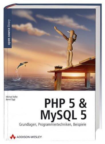 PHP 5 und MySQL 5: Grundlagen, Programmiertechniken, Beispiele (Open Source Library)