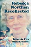 img - for Rebecca Northen Recollected : Letters to Two Orchid Friends (Paperback)--by Rebecca Tyson Northen [2010 Edition] book / textbook / text book