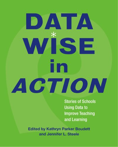 Data Wise in Action: Stories of Schools Using Data to...