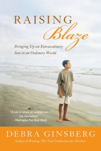 Raising Blaze : Bringing Up an Extraordinary Son in an...