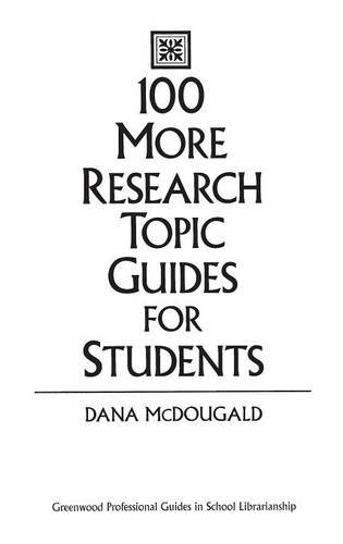 100 More Research Topic Guides for Students (Greenwood Professional Guides in School Librarianship,)