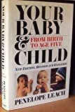 Your Baby And Child: From Birth to Age Five (Rev) (0394579518) by Penelope Leach