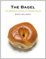 The Bagel: The Surprising History of a Modest Bread