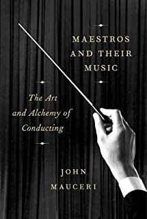 Book Cover: Maestros and Their Music: The Art and Alchemy of Conducting