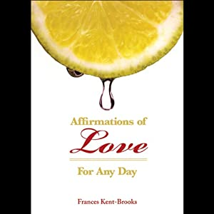 Affirmations of Love (For Any Day) | [Frances Kent-Brooks]