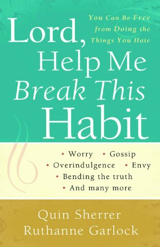 Lord, Help Me Break This Habit: You Can Be Free from Doing the Things You Hate