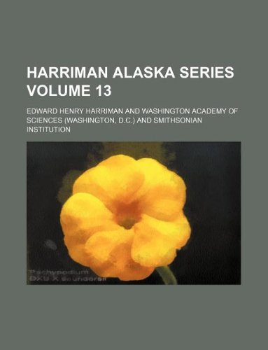 Harriman Alaska series Volume 13