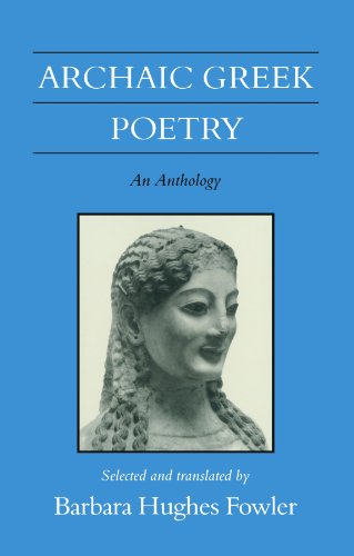 Archaic Greek Poetry: An Anthology (Wisconsin Studies in Classics)