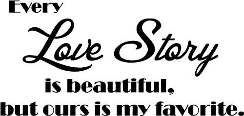 #2 Every Love Story Is Beautiful, But Ours Is My Favorite Wall Art Sayings Vinyl Quotes Decals front-928640