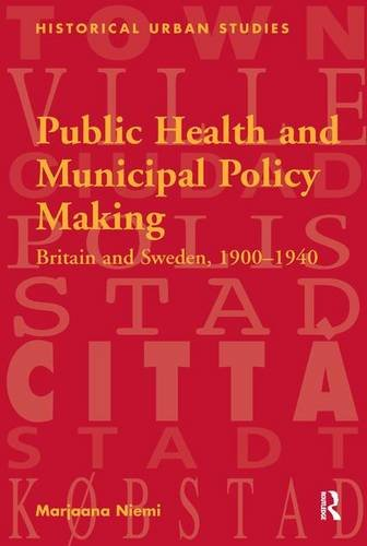 Public Health and Municipal Policy Making: Britain and Sweden, 1900-1940 (Historical Urban Studies)