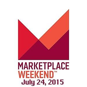 Marketplace Weekend, July 24, 2015 | [Lizzie O'Leary]