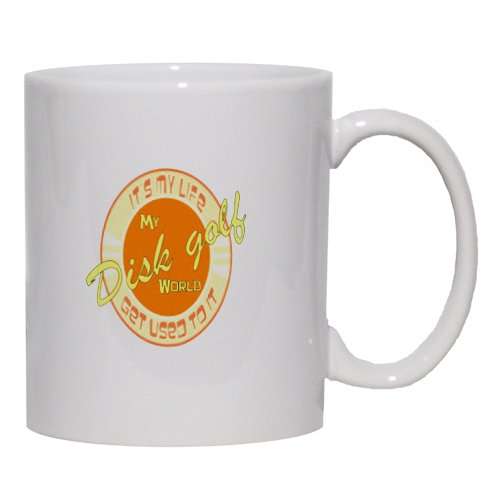 My Disk Golf World It'S My Life Get Used To It Mug For Coffee / Hot Beverage ...