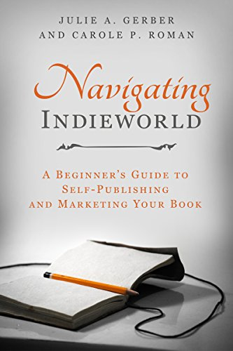 Navigating Indieworld: A Beginner's Guide to Self-Publishing and Marketing Your Book by Julie Gerber & Carole P. Roman ebook deal
