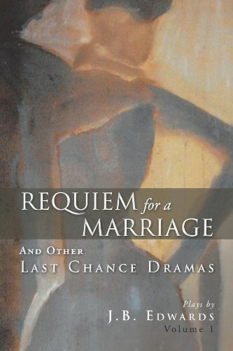Requiem for a Marriage: And Other Last Chance Dramas