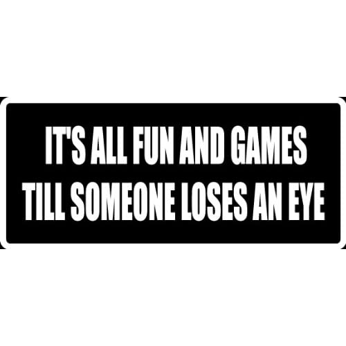 (Att9) 8 White Vinyl Decal Its All Fun and Games Until Someone Loses Eye Funny Saying Die Cut Decal Sticker for Any Smooth Surface