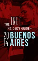 The TRUE Insider's Guide To Buenos Aires 2014