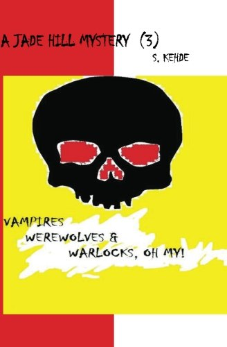Vampires, Werewolves & Warlocks, Oh My!: A Jade Hill Mystery (Volume 3)