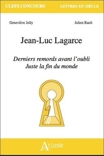 Jean-Luc Lagarce, Derniers remords avant l'oubli, Juste la fin du monde