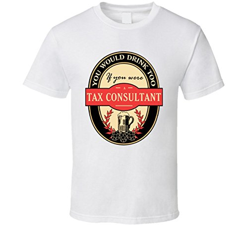 Tax Consultant Beer Drinking Label Inspired Job T Shirt MY White