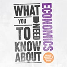 What You Need to Know About: Economics (       UNABRIDGED) by George Buckley, Sumeet Desai Narrated by Colin Mace