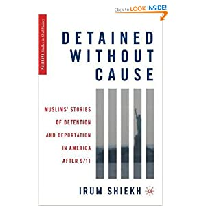 Detained without Cause; Muslims' Stories of Detention and Deportation in America after 9-11  - Irum Shiekh