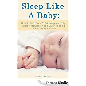 Sleep Like A Baby: How to Help Your Child Sleep Naturally Without Relying on Too Much Feeding Or Rock-a-Bye Babies (English Edition)
