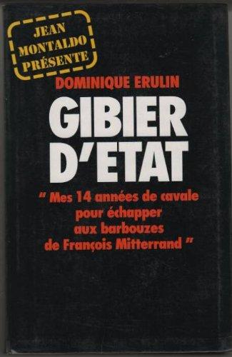 Gibier d'État : Mes 14 années de cavale pour échapper aux barbouzes de François Mitterrand