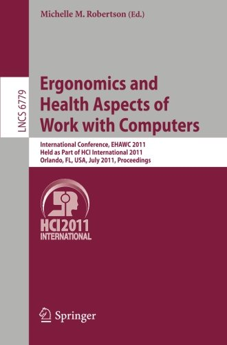 Ergonomics And Health Aspects Of Work With Computers: International Conference, Ehawc 2011, Held As Part Of Hci International 2011, Orlando, Fl, Usa, ... Applications, Incl. Internet/Web, And Hci)