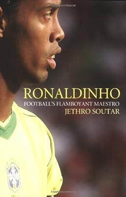 Ronaldinho: Football's Flamboyant Maestro