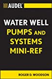 Audel Water Well Pumps and Systems Mini-Ref (Audel Technical Trades Series)
