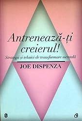 Antreneaza-ti creierul - Joe  Dispenza