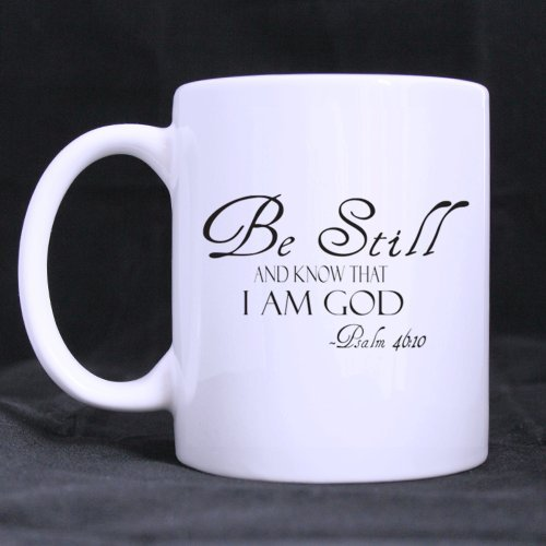 "Special Gift For Christmas / New Year / Birthday - White Mug - Christian Bible Simple "" Be Still And Know I Am God Psalm 40:10"" 11Oz/100% Ceramic Custom Coffee / Tea Mug"