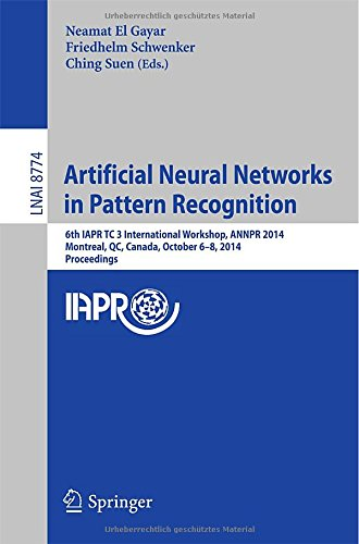 Artificial Neural Networks In Pattern Recognition: 6Th Iapr Tc 3 International Workshop, Annpr 2014, Montreal, Qc, Canada, October 6-8, 2014, ... / Lecture Notes In Artificial Intelligence)
