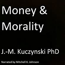 Money and Morality Audiobook by J.-M. Kuczynski Narrated by Mitchell Johnson