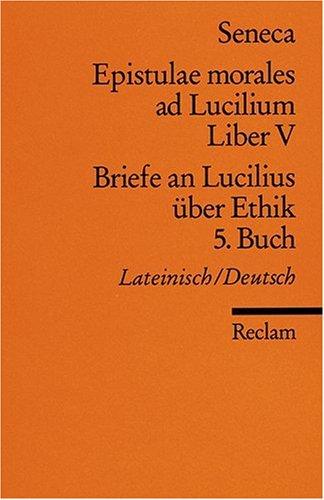 Epistulae morales ad Lucilium. Liber V /Briefe an Lucilius über Ethik. 5. Buch: Lat. /Dt.