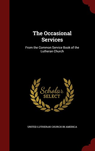 The Occasional Services: From the Common Service Book of the Lutheran Church