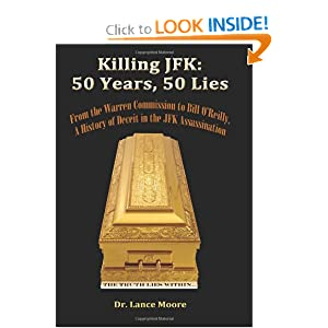 Killing JFK: 50 Years, 50 Lies: From the Warren Commission to Bill O'Reilly, A History of Deceit in the... by