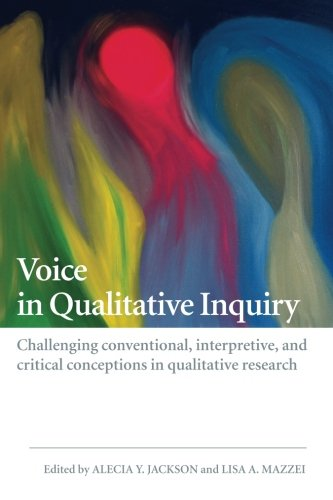 Voice in Qualitative Inquiry: Challenging conventional, interpretive, and critical conceptions in qualitative research