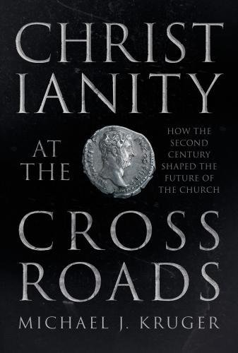 Image for Christianity at the Crossroads: How the Second Century Shaped the Future of the Church