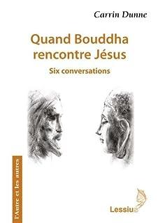 Carrin Dunne - Quand Bouddha rencontre Jésus : six conversations