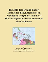 The 2011 Import and Export Market for Ethyl Alcohol of an Alcoholic Strength by Volume of 80% or Higher in North America & the Caribbean