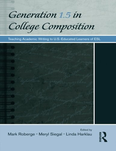 Generation 1.5 in College Composition: Teaching Academic Writing to U.S.-Educated Learners of ESL