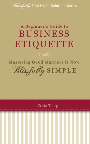 A Beginner's Guide to Etiquette: Mastering Good Manners is now Blissfully Simple (Blissfully Simple Solutions) PDF