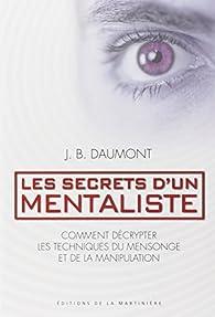 Les secrets d'un mentaliste, comment d�crypter les techniques du mensonge et de la manipulation par John Bastardi Daumont