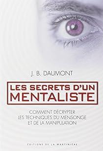 Les secrets d'un mentaliste, comment d�crypter les techniques du mensonge et de la manipulation par Daumont