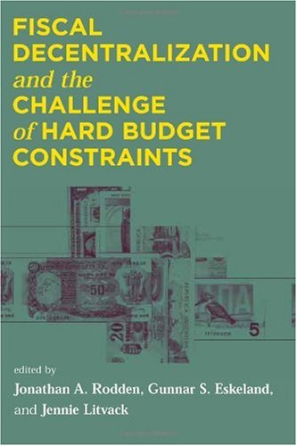 Fiscal Decentralization And The Challenge Of Hard Budget Constraints front-781166