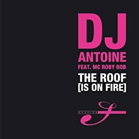 Amazon Com The Roof Is On Fire Dj Antoine Vs Mad Mark