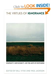 The Virtues of Ignorance Complexity Sustainability and the Limits of Knowledge - Bill Vitek, Wes Jackson